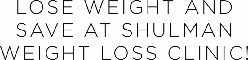 Lose Weight and Save at Shulman weight loss clinic